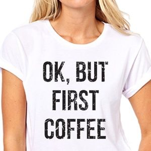 Tops - Ok But First Coffee Womens Tshirt